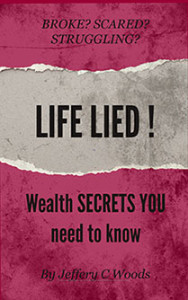 Life Lied! Wealth Secrets You Need to Know